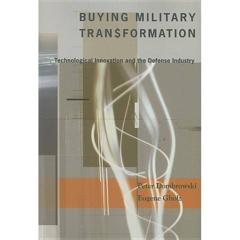 Buying Military Transformation - by  Peter Dombrowski & Eugene Gholz (Hardcover) - image 1 of 1