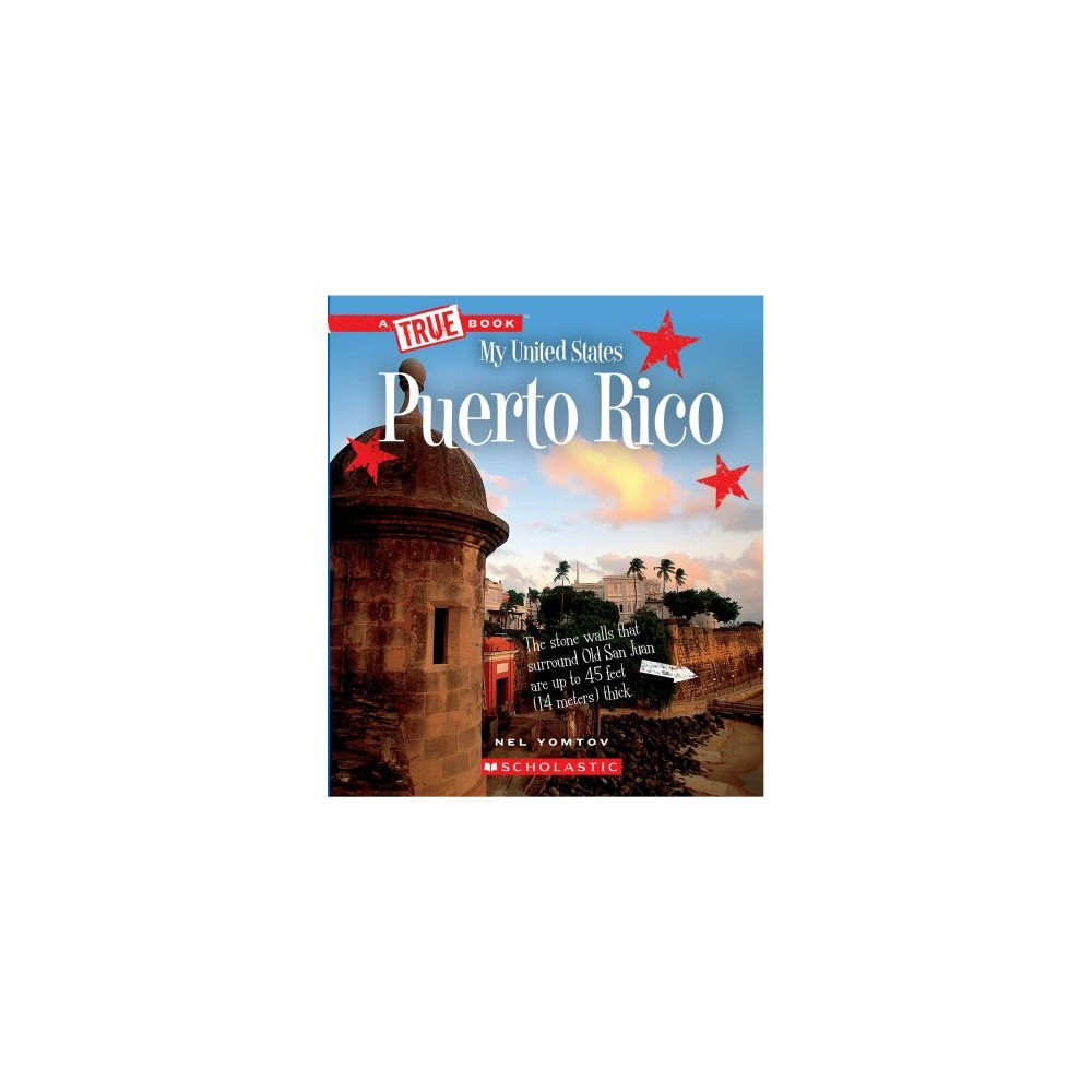 Puerto Rico - (True Books. My United States) by Nel Yomtov (Paperback)