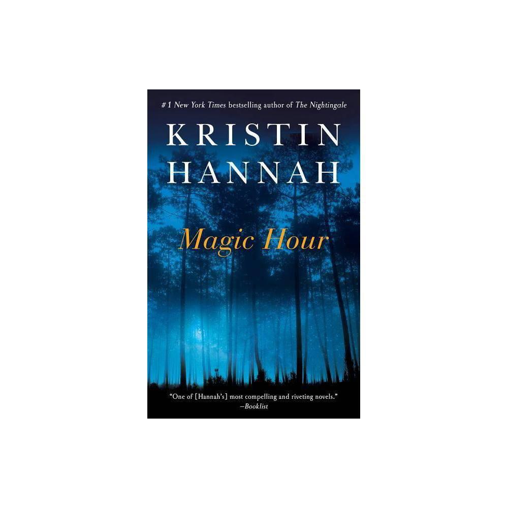 Magic Hour Reprint Paperback By Kristin Hannah