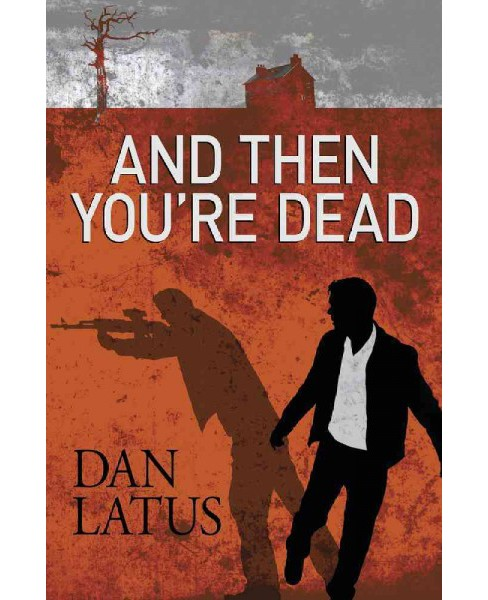 And Then You're Dead (Hardcover) (Dan Latus) - image 1 of 1