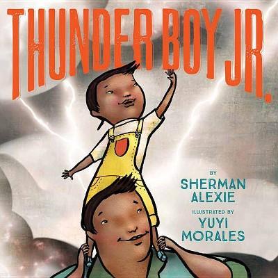 Thunder Boy Jr. - by Sherman Alexie (Hardcover)