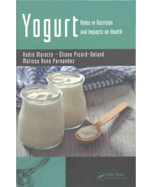 Yogurt : Roles in Nutrition and Impacts on Health (Hardcover) (Andru00e9 Marette & u00c9liane - image 1 of 1