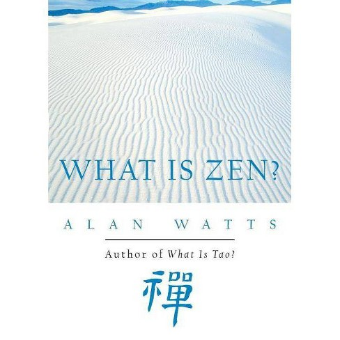 What is Zen? - by  Alan Watts (Paperback) - image 1 of 1