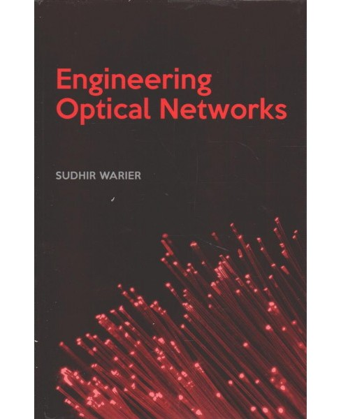 Engineering Optical Networks (Hardcover) (Sudhir Warier) - image 1 of 1