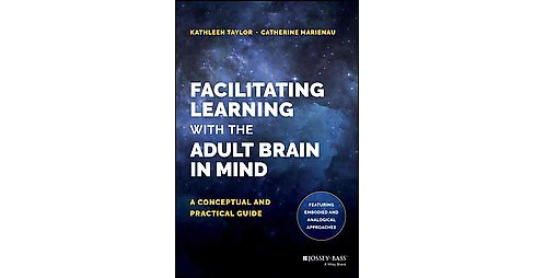 Facilitating Learning With the Adult Brain in Mind : A Conceptual and Practical Guide (Hardcover) - image 1 of 1