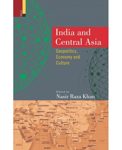 India and Central Asia : Geopolitics, Economy and Culture (Hardcover) - image 1 of 1