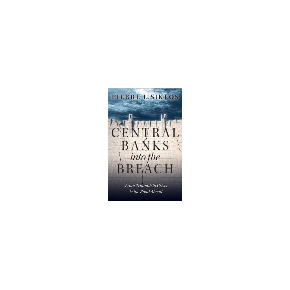 Central Banks into the Breach : From Triumph to Crisis and the Road Ahead - (Hardcover)