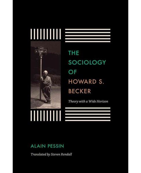 Sociology of Howard S. Becker : Theory With a Wide Horizon (Paperback) (Alain Pessin) - image 1 of 1