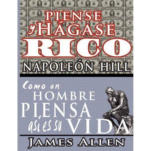 Piense y h�gase rico & Como un Hombre Piensa Asi es Su Vida - by  Napoleon Hill & James Allen - image 1 of 1