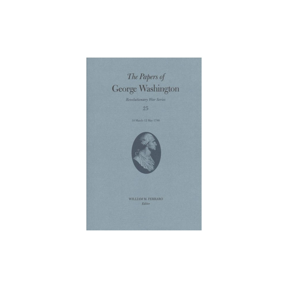 Papers of George Washington : 10 March-12 May 1780 (Hardcover)