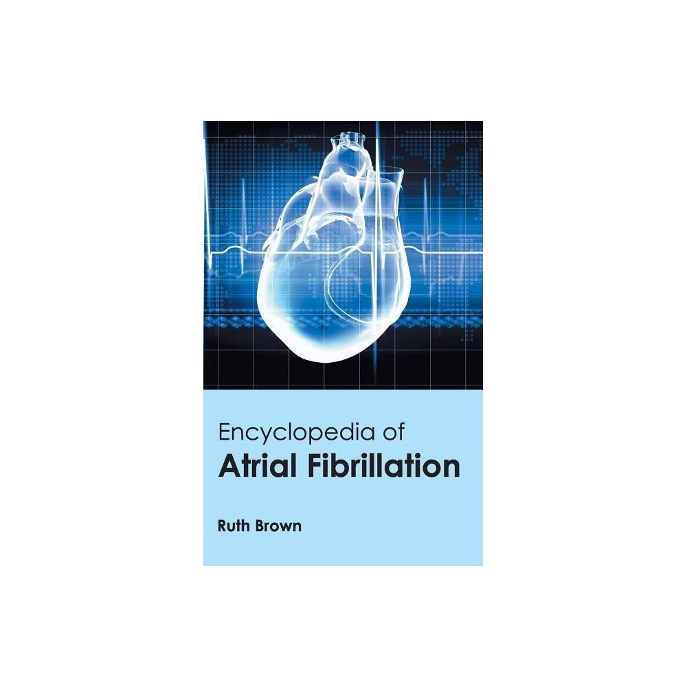 Encyclopedia of Atrial Fibrillation - (Hardcover)