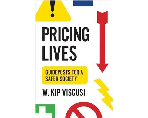 Pricing Lives : Guideposts for a Safer Society -  by W. Kip Viscusi (Hardcover) - image 1 of 1