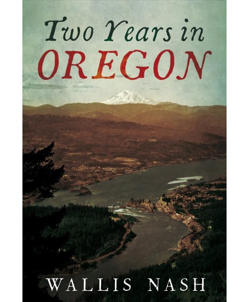 Two Years in Oregon (Reprint) (Paperback) (Wallis Nash) - image 1 of 1