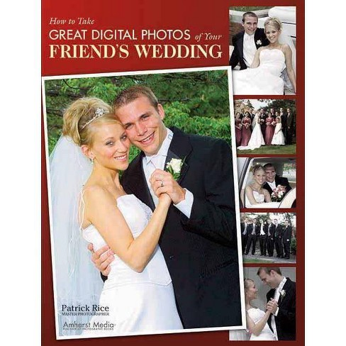 How to Take Great Digital Photos of Your Friend's Wedding - (Paperback) - image 1 of 1