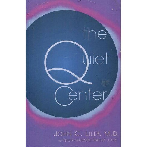 The Quiet Center - by  John C Lilly & Phillip Hansen Bailey Lilly (Paperback) - image 1 of 1