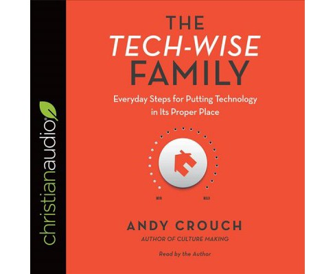 Tech-wise Family : Everyday Steps for Putting Technology in Its Proper Place (Unabridged) (CD/Spoken - image 1 of 1