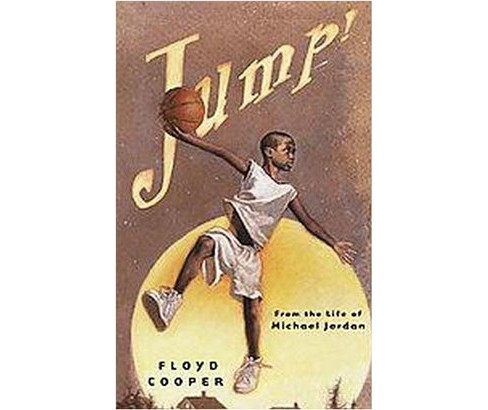 Jump! : From the Life of Michael Jordan (School And Library) (Floyd Cooper) - image 1 of 1