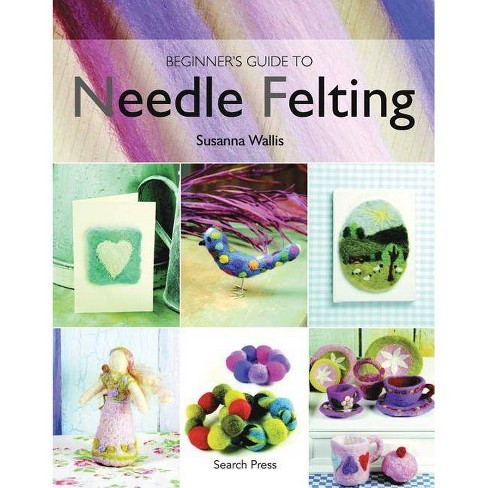 Beginner's Guide to Needle Felting - by  Susanna Wallis (Paperback) - image 1 of 1