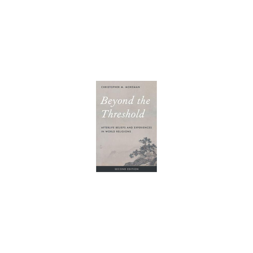 Beyond the Threshold : Afterlife Beliefs and Experiences in World Religions - (Hardcover)