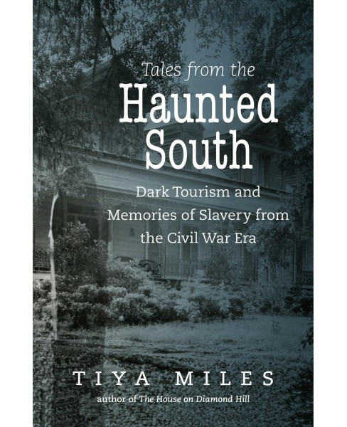Tales from the Haunted South : Dark Tourism and Memories of Slavery from the Civil War Era (Reprint) - image 1 of 1