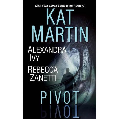 Pivot - by  Kat Martin & Alexandra Ivy & Rebecca Zanetti (Paperback) - image 1 of 1