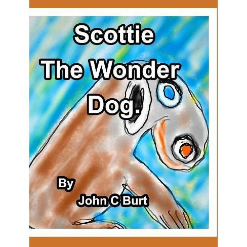 Scottie The Wonder Dog. - by  John C Burt (Hardcover) - image 1 of 1