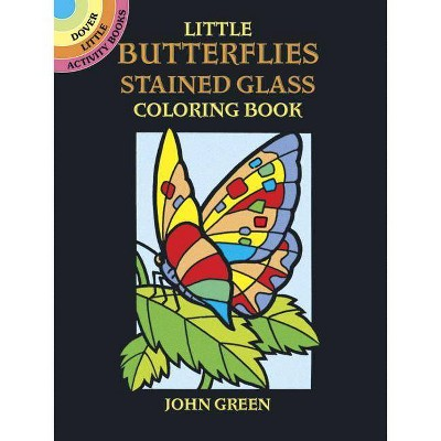 Little Butterflies Stained Glass Coloring Book - (Dover Stained Glass Coloring Book) by  John Green (Paperback)