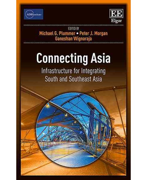 Connecting Asia : Infrastructure for Integrating South and Southeast Asia (Hardcover) - image 1 of 1