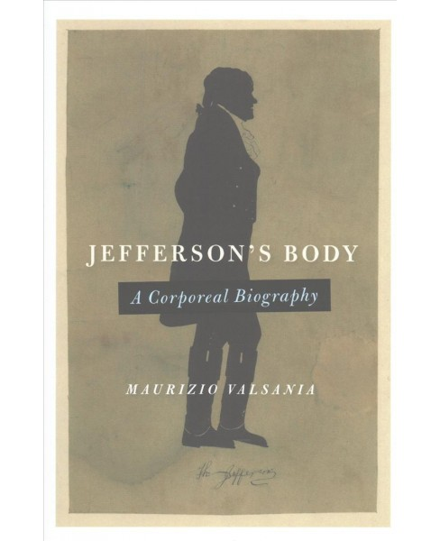 Jefferson's Body : A Corporeal Biography (Hardcover) (Maurizio Valsania) - image 1 of 1