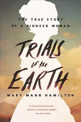 Trials of the Earth : The True Story of a Pioneer Woman (Reprint)(Paperback)(Mary Mann Hamilton)