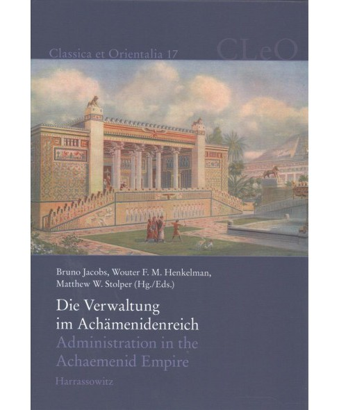 Die Verwaltung Im Achamenidenreich / Administration in the Achaemenid Empire : Imperiale Muster Und - image 1 of 1