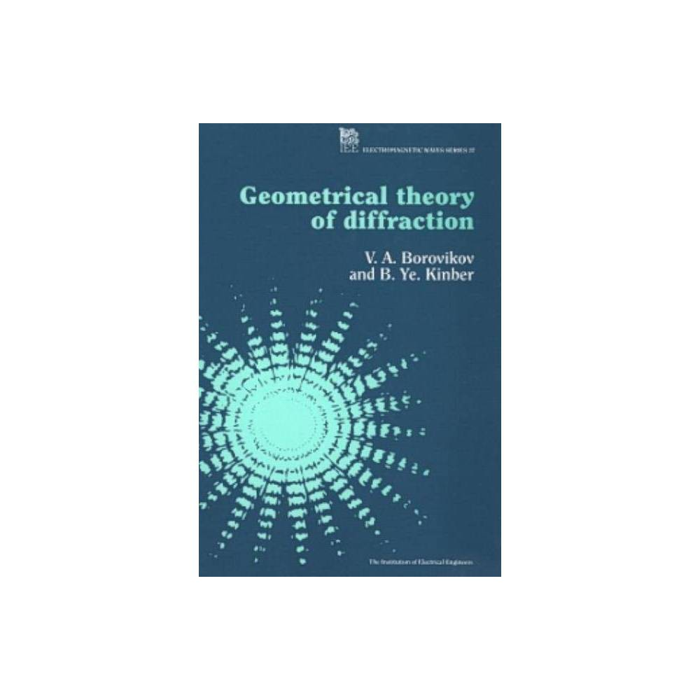 Geometrical Theory of Diffraction - (Electromagnetic Waves) by V a Borovikov & B Ye Kinber (Hardcover)