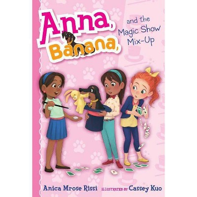 Anna, Banana, and the Magic Show Mix-Up - by Anica Mrose Rissi (Paperback)
