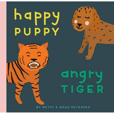 Happy Puppy, Angry Tiger - by Brad Petersen (Board Book)
