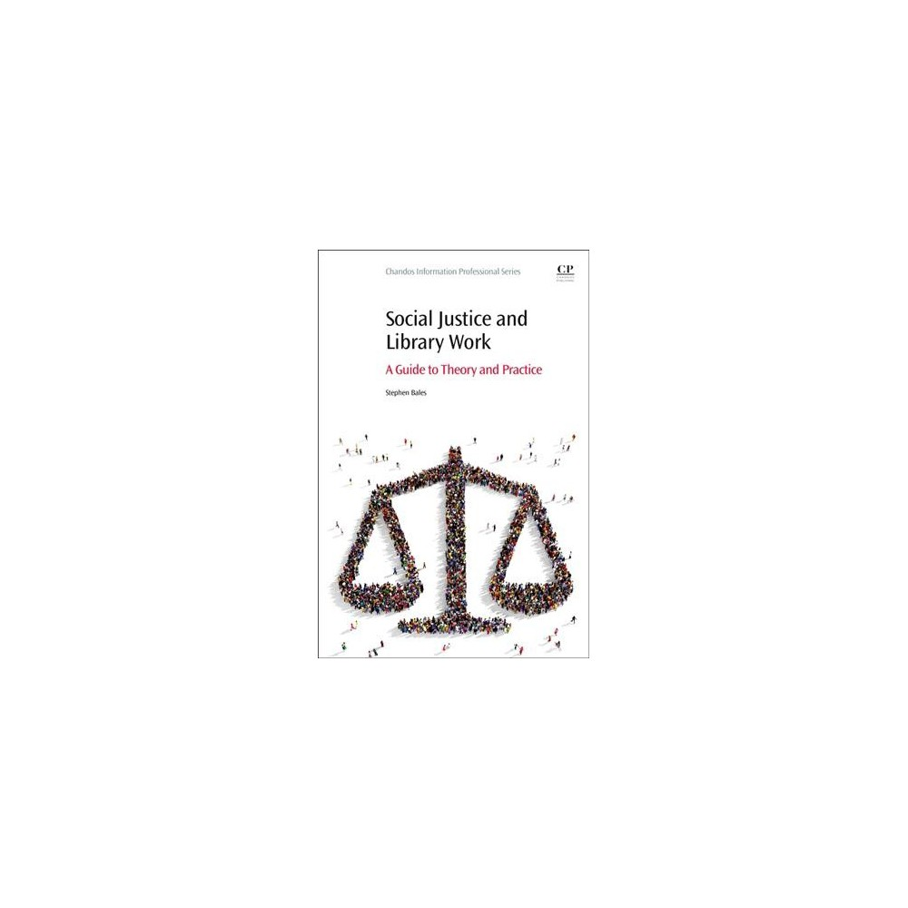Social Justice and Library Work : A Guide to Theory and Practice (Paperback) (Stephen Bales)