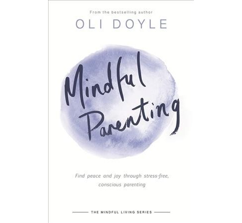 Mindful Parenting : Find Peace and Joy Through Stress-free, Conscious Parenting (Paperback) (Oli Doyle) - image 1 of 1
