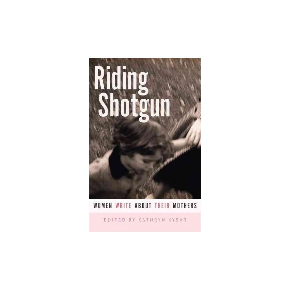 Riding Shotgun : Women Write About Their Mothers (Reprint) (Paperback)