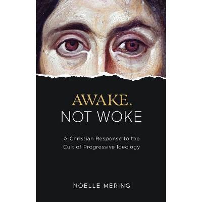 Awake, Not Woke - by  Noelle Mering (Hardcover)