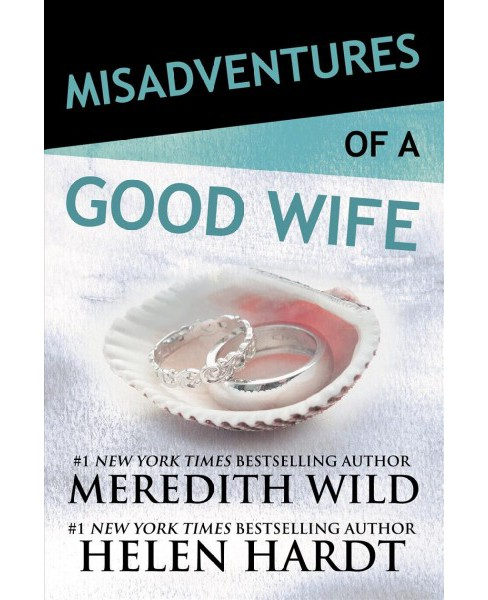 Misadventures of a Good Wife -  (Misadventures) by Meredith Wild & Helen Hardt (Hardcover) - image 1 of 1
