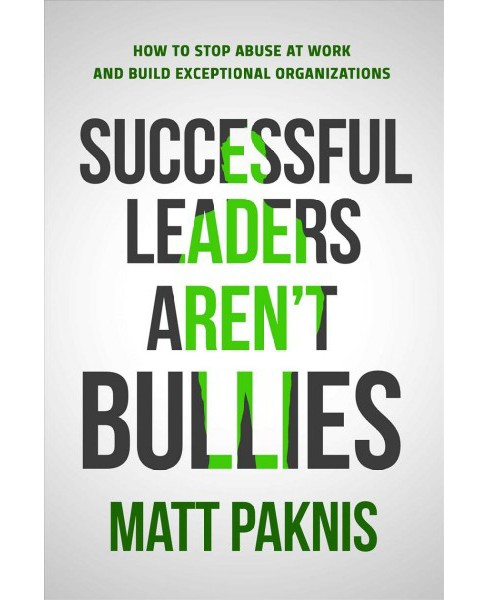 Successful Leaders Aren't Bullies -  by Matt Paknis (Paperback) - image 1 of 1