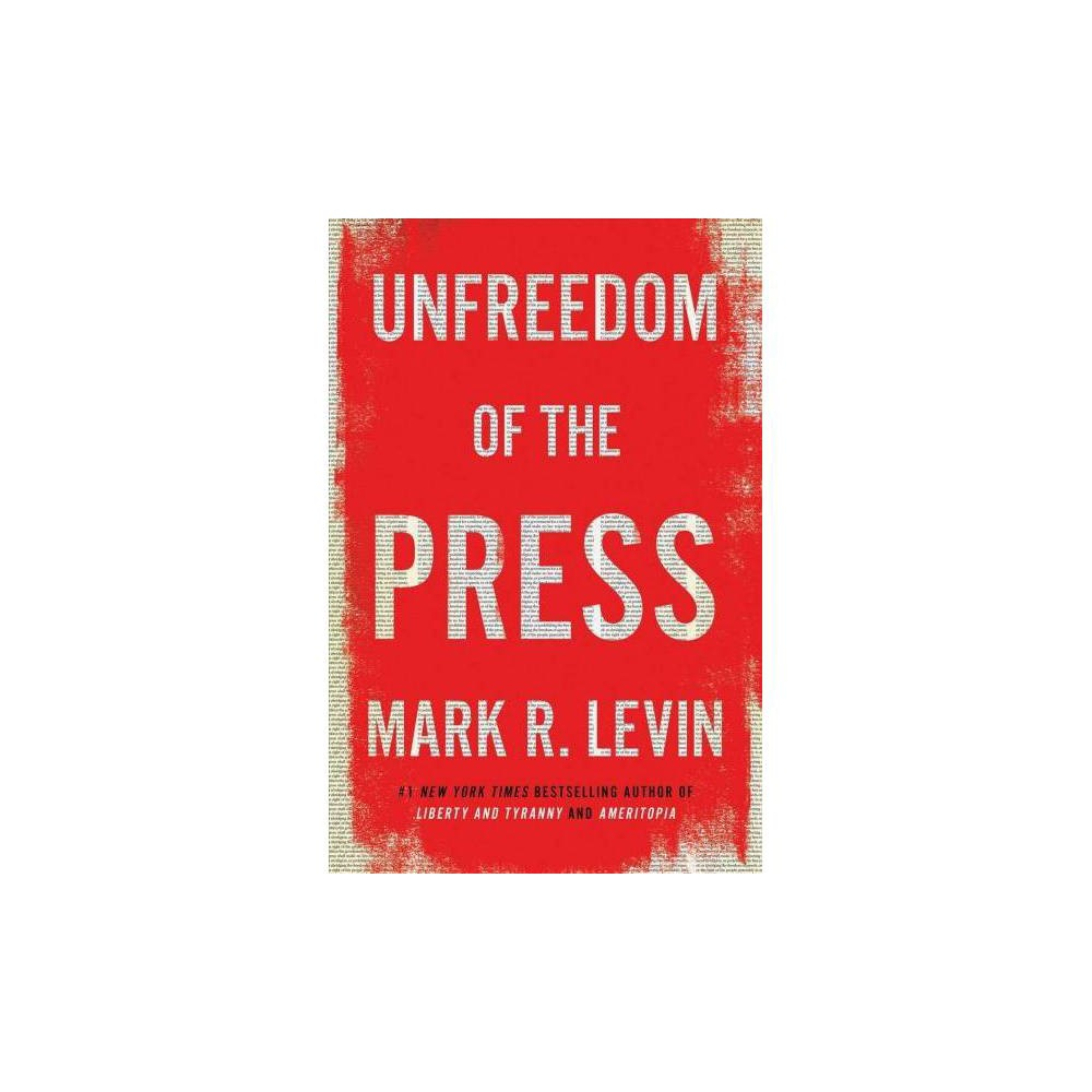Unfreedom of the Press - by Mark R. Levin (Hardcover)