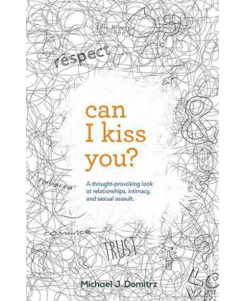 Can I Kiss You? : A Thought-Provoking Look at Relationships, Intimacy, and Sexual Assault (Paperback) - image 1 of 1