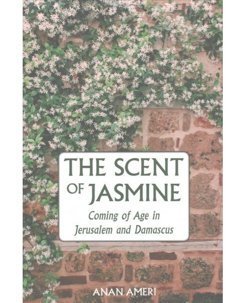Scent of Jasmine : Coming of Age in Jerusalem and Damascus -  by Anan Ameri (Paperback) - image 1 of 1