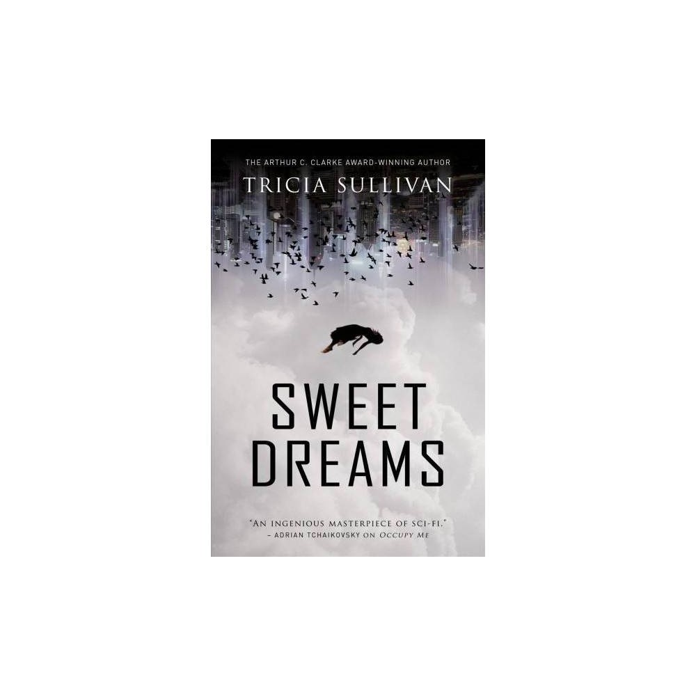 Sweet Dreams - by Tricia Sullivan (Paperback)