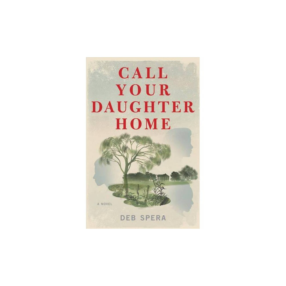 Call Your Daughter Home - by Deb Spera (Hardcover)