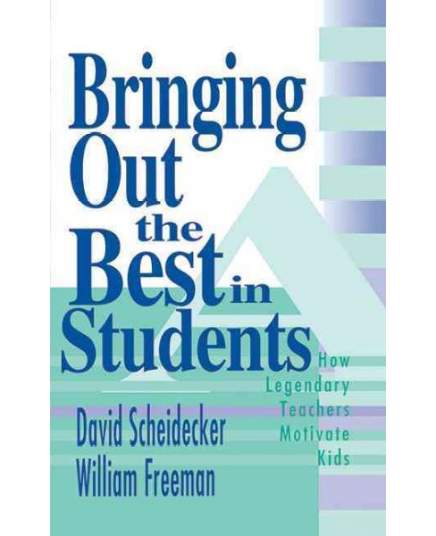 Bringing Out the Best in Students : How Legendary Teachers Motivate Kids (Reissue) (Paperback) (David - image 1 of 1