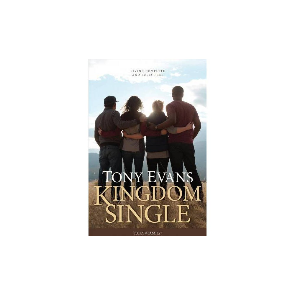 Kingdom Single : Living Complete and Fully Free - by Tony Evans (Paperback)