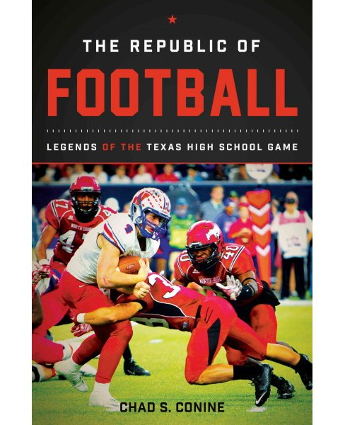 Republic of Football : Legends of the Texas High School Game (Hardcover) (Chad S. Conine) - image 1 of 1