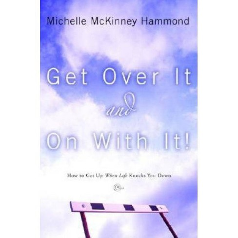 Get Over It and on with It - by  Michelle McKinney Hammond (Paperback) - image 1 of 1