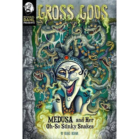 Medusa and Her Oh-So-Stinky Snakes - (Michael Dahl Presents: Gross Gods) by  Blake Hoena (Paperback) - image 1 of 1